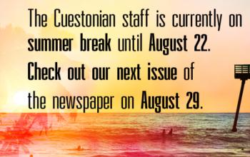 The Cuestonian staff is currently on summer break